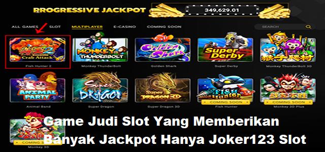 Game Judi Slot Yang Memberikan Banyak Jackpot Hanya Joker123 Slot