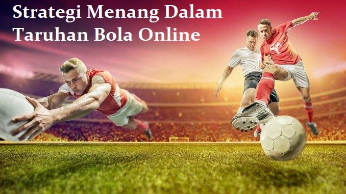 Strategi Menang Dalam Taruhan Bola Online