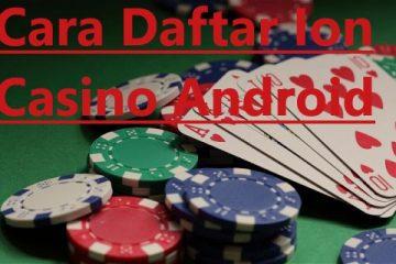 Jangan Bingung Kawan Begini Cara Daftar Ion Casino Yang Benar